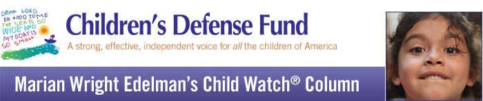 Marian Wright Edelman's Child Watch® Column