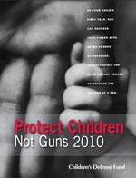 Protect Children, Not Guns 2010 Gun Violence Report